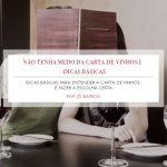 Não tenha medo da carta de vinhos I - Dicas básicas